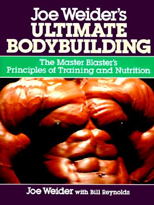 Joe Weider's Ultimate Bodybuilding By Weider, Joe/ Reynolds, Bill